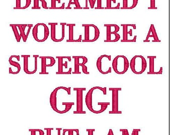 I never dreamed i would be a super cool gigi embroidery design 5X7