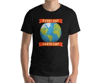 Everyday Earth day - Happy earth day - earth day - earth day tee - earth day gift - earth day clothes
