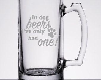 In Dog Beers I've Only Had One 26 oz etched Beer Mug made of Glass