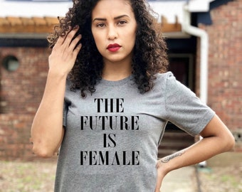 The Future is Female , Feminist shirt, Women's March 2018 , slogan shirt , Girl power , female stylish fashion tee