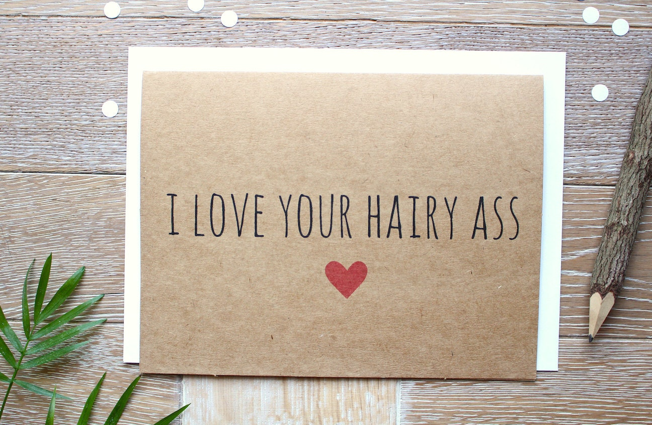 i love your hairy ass. funny valentine's day card for him