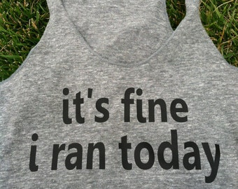 It's Fine I Ran Today Tank