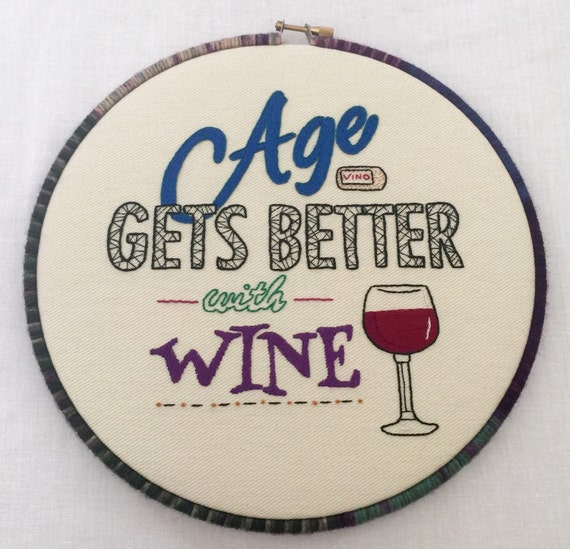 Age Gets Better with Wine Hand Embroidered Hoop Art, Quirky Phrase, Funny Words, Whimsical, Hand Embroidered