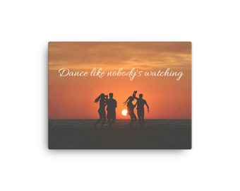 Dance Like Nobody's Watching - Printed Canvas