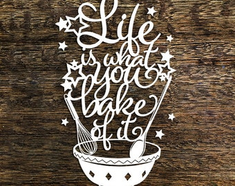 Papercut Template 'Life is what you bake of it' Kitchen Wall Art PDF JPEG for handcut & SVG for Cutting Machines