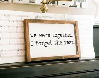 we were together I forget the rest sign, we were together framed wood sign, hand painted sign framed sign home decor wall decor wedding sign