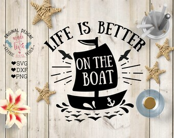 Boat svg, Life is Better on the Boat Cut File, Life is Better svg, Life boat svg, vacation svg, nautical svg, boat svg file, life svg file