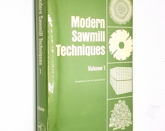 Modern Sawmill Techniques (Volume 1): Proceedings of the First Sawmill Clinic, Portland, OR, February 1973 Vernon S. White