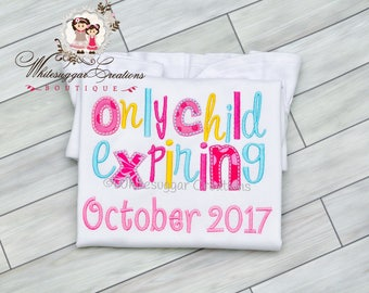 Only Child Expiring Shirt - Big Sister Birth announcement - Big Sister Shirt - Sibling Outfit - Big Sister Outfit - Personalized Girl Shirt