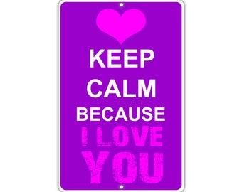 Keep Calm Because I Love You Metal Aluminum Sign