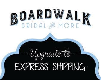 Upgrade to EXPRESS SHIPPING (badges) - Boardwalk Bridal