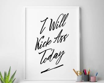 "Wall art ""I Will Kick Ass Today"" printable inspirational print wall decor motivational quote INSTANT DOWNLOAD"