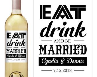 Eat Drink Be Married - Wedding Wine Label - Custom Wine Label - Personalized Wine Label - Wedding Wine Bottle Label