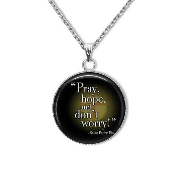 St Padre Pio Quote Pendant, Stainless Steel Catholic Pendant,with 18 or 24 inch chain - PRAY HOPE and Don't WORRY! - Catholic Jewelry