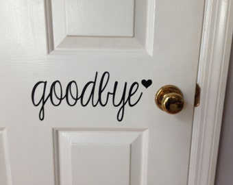 Goodbye - Vinyl Decal in Your Choice of Black or White Vinyl Lettering - door decal, wall decal, welcome sign, front door decal