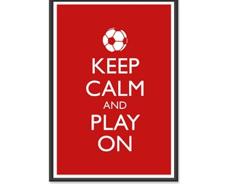 Keep Calm and Carry On - Keep Calm and Play On Soccer - Soccer Poster - Multiple COLORS - 8x10 or 13x19 Art Print