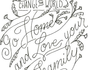 If you want to change the world go home and love your family hand lettering