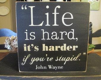 Life Is Hard, John Wayne, Primitive Wood Sign, Rustic Decor, Funny Sign, Gift