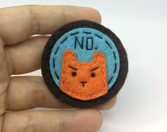 NO Cat Hand Sewn Wool Felt Pin