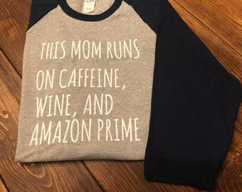 This Mom Runs on Caffeine, Wine, & Amazon Prime raglan shirts