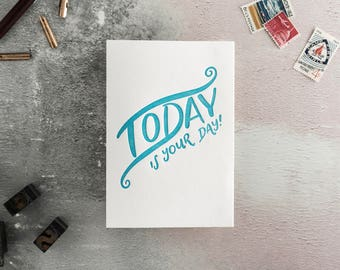 Today Is Your Day Letterpress Birthday Card