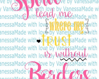 Spirit Lead me where my Trust is without Borders SVG Digital file