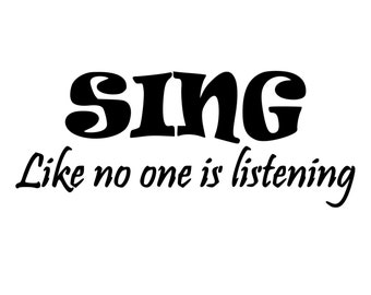 SING like no one is listening quote Die-Cut Decal Car Window Wall Bumper Phone Laptop