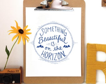 Something Beautiful is on the Horizon - Art Print -5x7, 8x10, 11x14