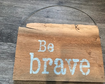 Reclaimed Barn Wood Sign - Be brave
