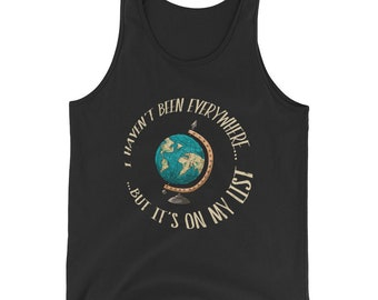I Haven't Been Everywhere But It's On My List Adventure Tank Top for Travelers