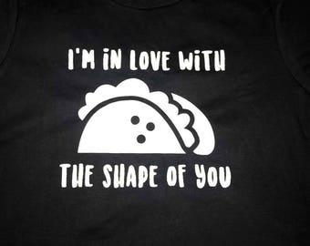 I'm in love with the shape of you - Taco Tee - Taco Tank - Taco Tuesday - Adult and Kid Tee or Tank