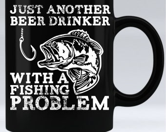 Just Another Beer Drinker With A Fishing Problem - 11oz black mug