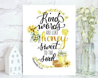 Kind words are like honey, sweet to the soul. Proverbs 16:24