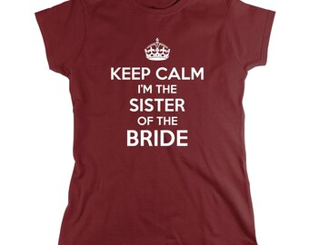 Keep Calm I'm The Sister Of The Bride Shirt, getting married, funny wedding shirt, rehearsal, reception - ID: 912