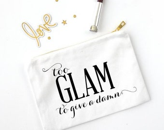 Too Glam to give a damn cosmetic bag, makeup bag, make up bag, bridesmaid gift, toiletry bag, canvas bag, zipper pouch, mothers day gift