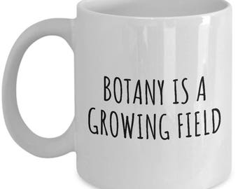 Botany Coffee Mug - Funny Botanist Gift Idea - Botany Is A Growing Field