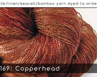 DtO 169: Copperhead on Silk/Linen/Seacell/Bamboo Yarn Custom Dyed-to-Order
