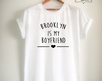 Brooklyn Shirt Brooklyn T Shirt Brooklyn Is My Boyfriend T-Shirt Print on Front side for Women Girls Men Tumblr Top Tee White/Black/Grey/Red