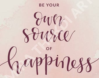 "Print - ""Be Your Own Source of Happiness"""