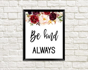 Be Kind Always / To Be Kind / Be Kind to One Another / Quotes About Being Kind / Quotes on Kindness / Sincere Home Decor / Home Decoration