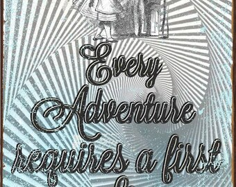 Every Adventure Requires a First Step Metal Sign, Alice in Wonderland Quote    HB7279