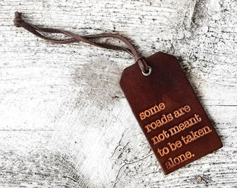 Leather Luggage Tag, Some Roads Are Not Meant To Be Taken Alone, Genuine Leather Adventure and Travel Quotes, Travel Gift