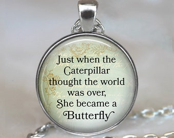 Just when the Caterpillar thought the world was over, She became a Butterfly inspiration quote quote jewelry key chain key ring key fob
