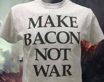 Make Bacon Not War Shirt