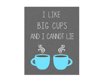5x7 & 8x10 I Like Big Cups and I Cannot Lie - Digital Art Instant Printable