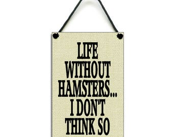 Life Without Hamsters I Don't Think So Fun Gift Handmade Wooden Home Sign/Plaque 398