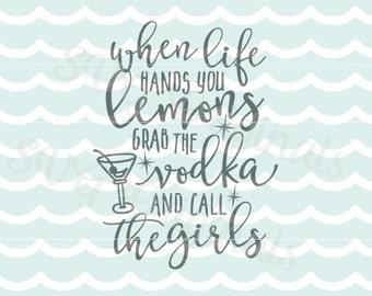 When Life Hands You Lemons Grab Vodka and Call The Girls SVG. Cricut Explore and more! Lemons Inspirational Vodka Girlfriends SVG