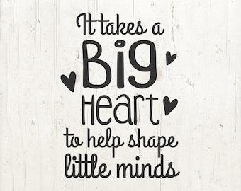 Teacher Svg It Takes A Big Heart To Help Shape Little Minds Svg Teacher Appreciation Gift SVG Teacher Saying Cut Files