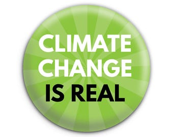 Climate Change is Real Pinback Button // Pin // Badge