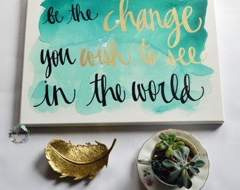 Emerald Inspirational Watercolor Canvas Painting Be The Change Hand Lettering Quote Painting Sign Art Wall Hanging Quote Art Wall Decor Sign